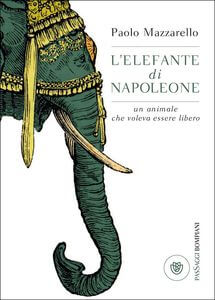 L'elefante di Napoleone - Un animale che voleva essere libero
