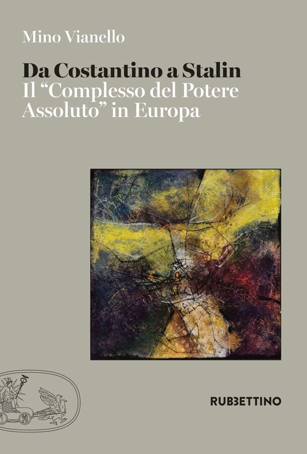 """Da Costantino a Stalin – Il """"Complesso del Potere Assoluto"""" in Europa"""
