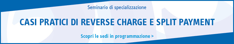 Casi pratici di reverse charge e split payment