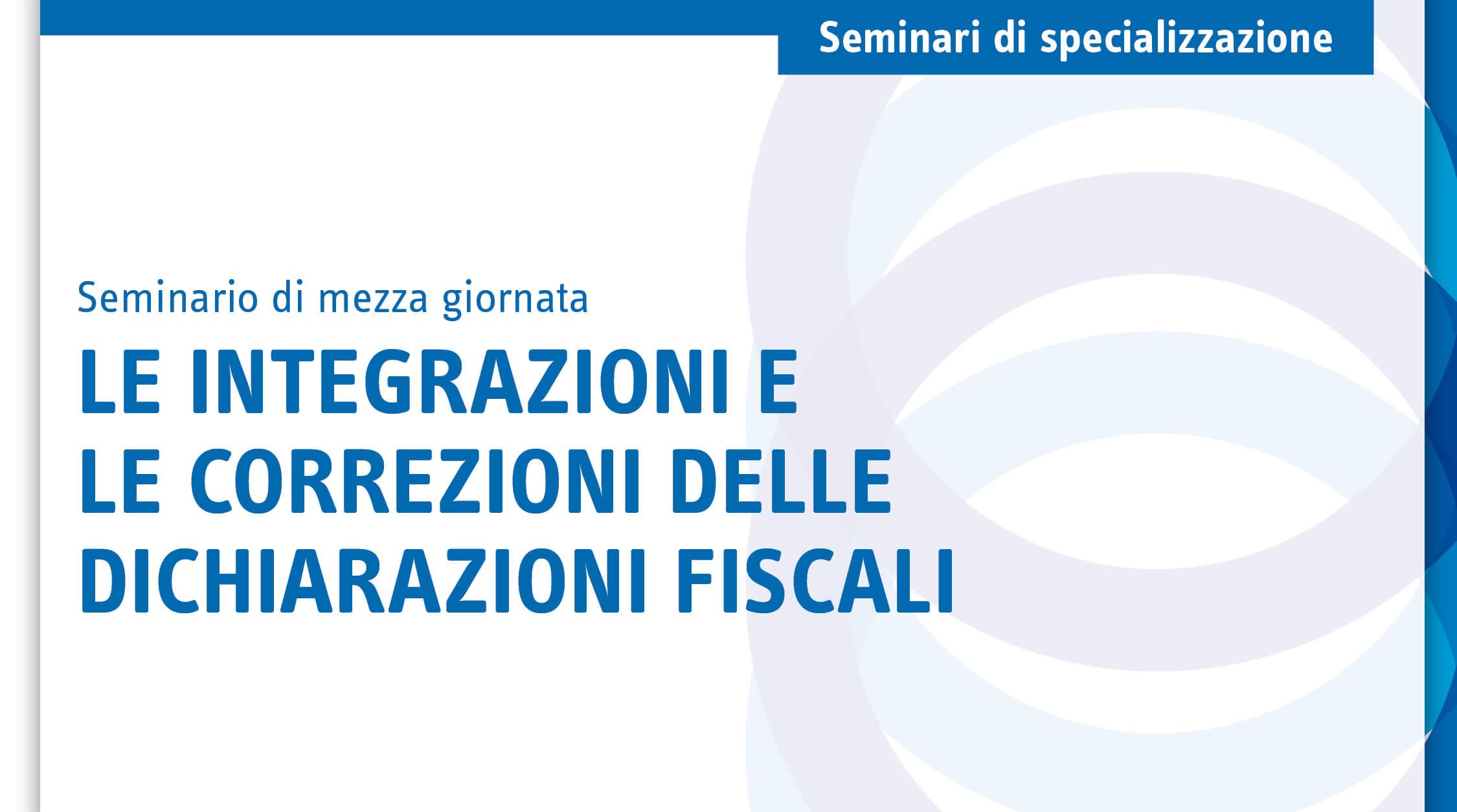 Le integrazioni e le correzioni delle dichiarazioni fiscali