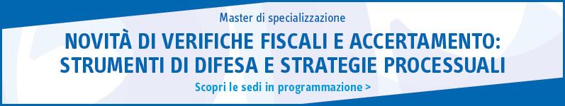 Novità di verifiche fiscali e accertamento: strumenti di difesa e strategie processuali