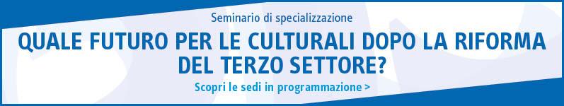 Quale futuro per le culturali dopo la riforma del terzo settore?