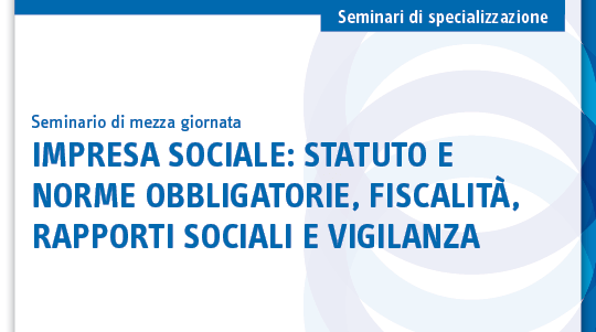 Impresa sociale: statuto e norme obbligatorie, fiscalità, rapporti sociali e vigilanza