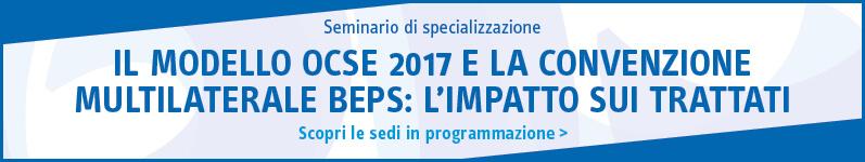 Il modello OCSE 2017 e la convenzione multilaterale BEPS: l'impatto sui trattati dell'Italia