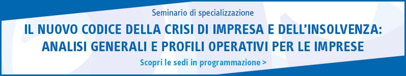 Il nuovo codice della crisi di impresa e dell'insolvenza: analisi generali e profili operativi per le imprese