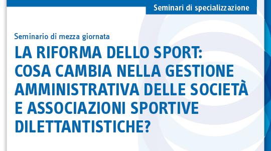 La riforma dello sport: cosa cambia nella gestione amministrativa delle società e associazioni sportive dilettantistiche?