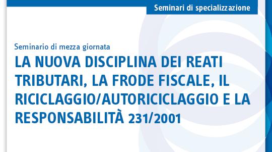 La nuova disciplina dei reati tributari, la frode fiscale, il riciclaggio/autoriciclaggio e la responsabilità 231/2001