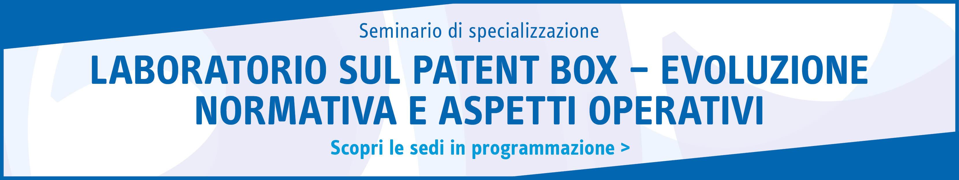 Laboratorio sul Patent Box – Evoluzione normativa e aspetti operativi