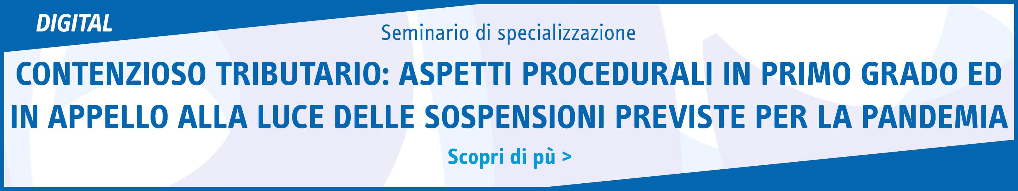 Contenzioso tributario: aspetti procedurali in primo grado ed in appello alla luce delle sospensioni previste per la pandemia