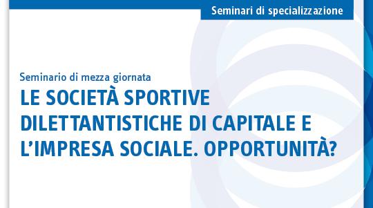 Le società sportive dilettantistiche di capitale e l'impresa sociale. Opportunità?