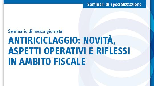 Antiriciclaggio: novità, aspetti operativi e riflessi in ambito fiscale