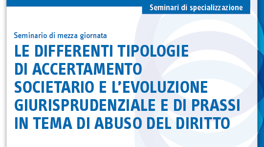 Le differenti tipologie di accertamento societario e l'evoluzione giurisprudenziale e di prassi in tema di abuso del diritto