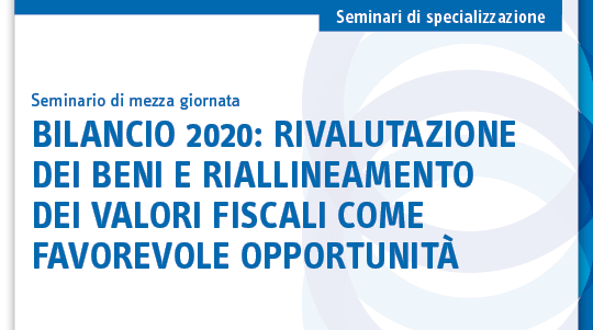 Bilancio 2020: rivalutazione dei beni e riallineamento dei valori fiscali come favorevole opportunità