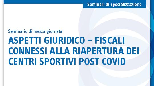 Aspetti giuridico – fiscali connessi alla riapertura dei centri sportivi post Covid
